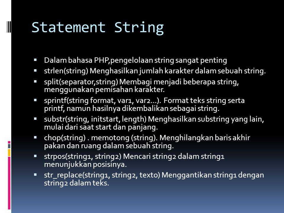 Statement String  Dalam bahasa PHP,pengelolaan string sangat penting  strlen(string) Menghasilkan jumlah karakter dalam sebuah string.