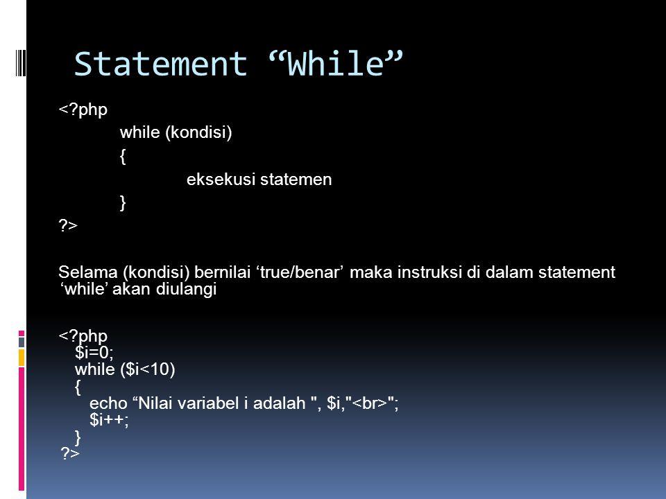 Statement While < php while (kondisi) { eksekusi statemen } > Selama (kondisi) bernilai 'true/benar' maka instruksi di dalam statement 'while' akan diulangi ; $i++; } >