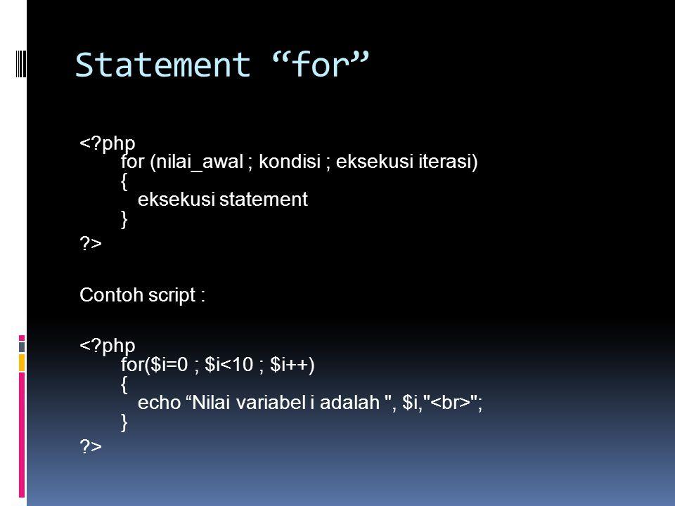 Statement for < php for (nilai_awal ; kondisi ; eksekusi iterasi) { eksekusi statement } > Contoh script : ; } >