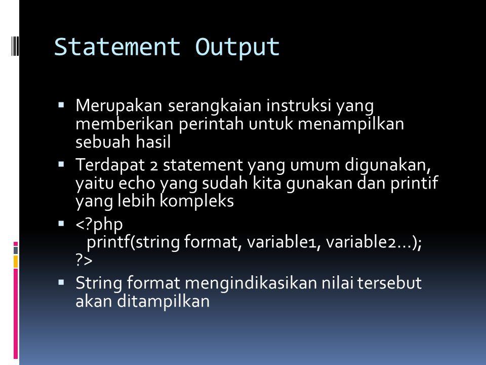 Statement Output  Merupakan serangkaian instruksi yang memberikan perintah untuk menampilkan sebuah hasil  Terdapat 2 statement yang umum digunakan, yaitu echo yang sudah kita gunakan dan printif yang lebih kompleks   String format mengindikasikan nilai tersebut akan ditampilkan