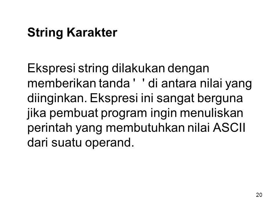 20 String Karakter Ekspresi string dilakukan dengan memberikan tanda di antara nilai yang diinginkan.