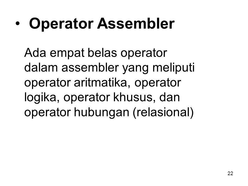 22 Operator Assembler Ada empat belas operator dalam assembler yang meliputi operator aritmatika, operator logika, operator khusus, dan operator hubungan (relasional)