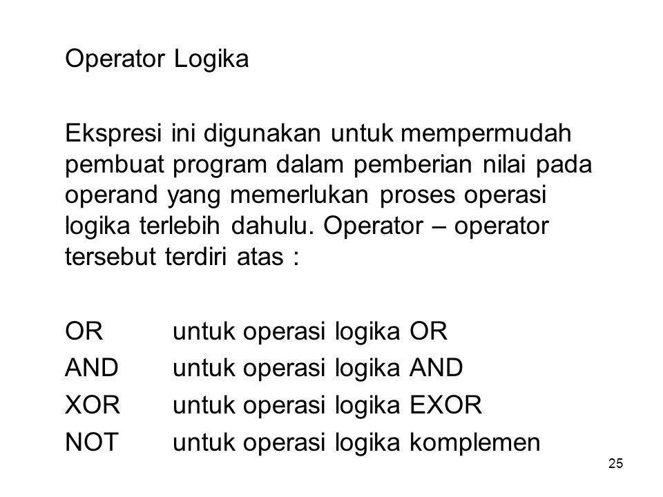 25 Operator Logika Ekspresi ini digunakan untuk mempermudah pembuat program dalam pemberian nilai pada operand yang memerlukan proses operasi logika terlebih dahulu.