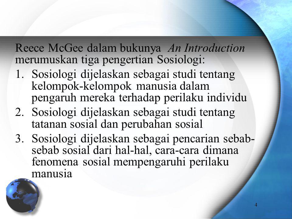 Reece McGee dalam bukunya An Introduction merumuskan tiga pengertian Sosiologi: 1.Sosiologi dijelaskan sebagai studi tentang kelompok-kelompok manusia