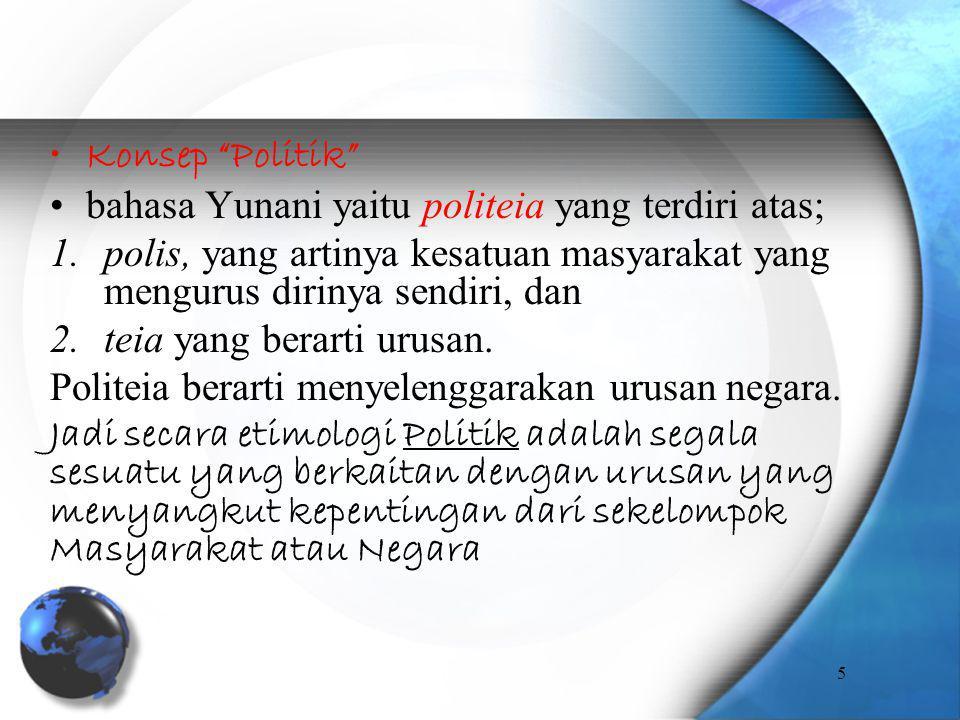 "Konsep ""Politik"" bahasa Yunani yaitu politeia yang terdiri atas; 1.polis, yang artinya kesatuan masyarakat yang mengurus dirinya sendiri, dan 2.teia y"