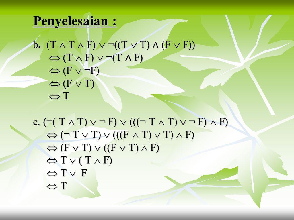 Latihan : 4. Jika p dan q bernilai benar (T) r dan s bernilai salah (F) r dan s bernilai salah (F) Tentukan nilai kebenaran kalimat berikut : Tentukan