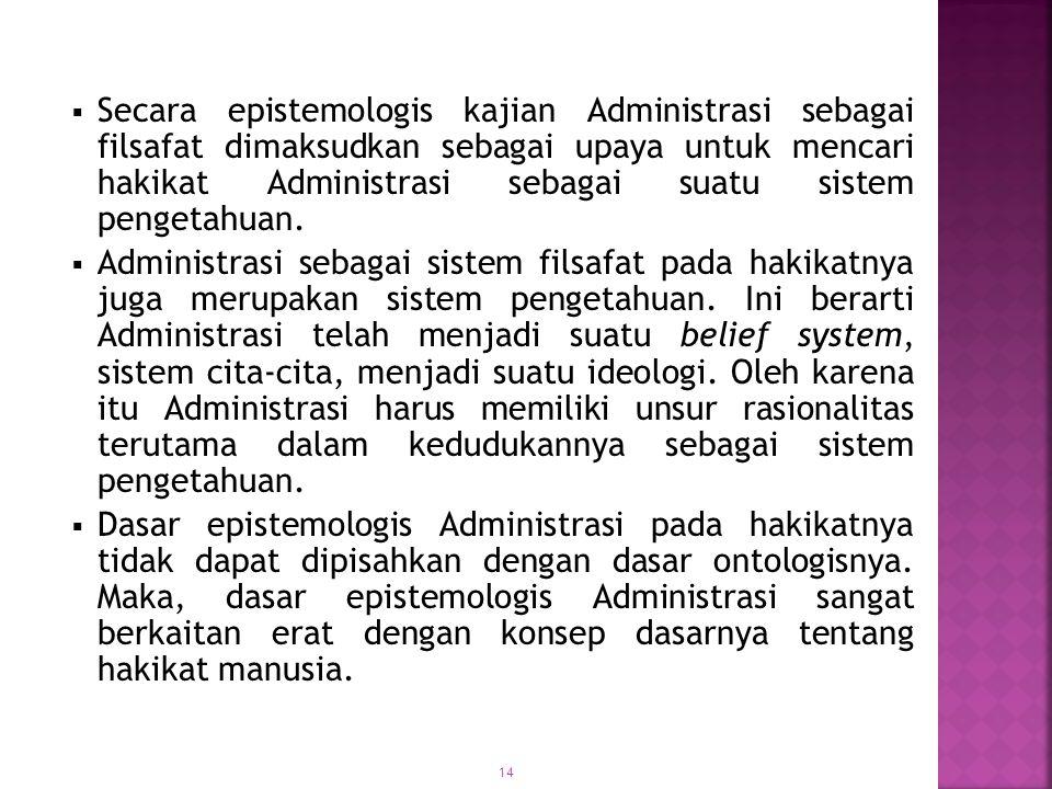 15  Administrasi sebagai suatu obyek pengetahuan pada hakikatnya meliputi masalah sumber pengetahuan dan susunan pengetahuan Administrasi.