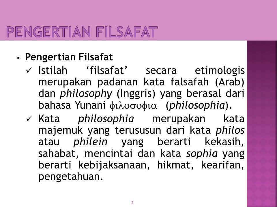 3  Dengan demikian philosophia secara harafiah berarti mencintai kebijaksanaan, mencintai hikmat atau mencintai pengetahuan.