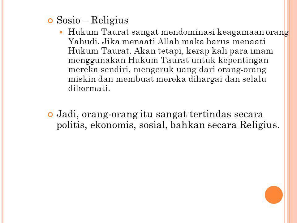Sosio – Religius Hukum Taurat sangat mendominasi keagamaan orang Yahudi. Jika menaati Allah maka harus menaati Hukum Taurat. Akan tetapi, kerap kali p