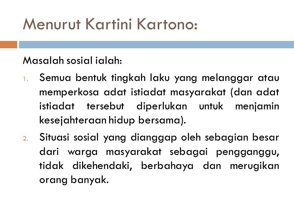 Menurut Kartini Kartono: Masalah sosial ialah: 1. Semua bentuk tingkah laku yang melanggar atau memperkosa adat istiadat masyarakat (dan adat istiadat