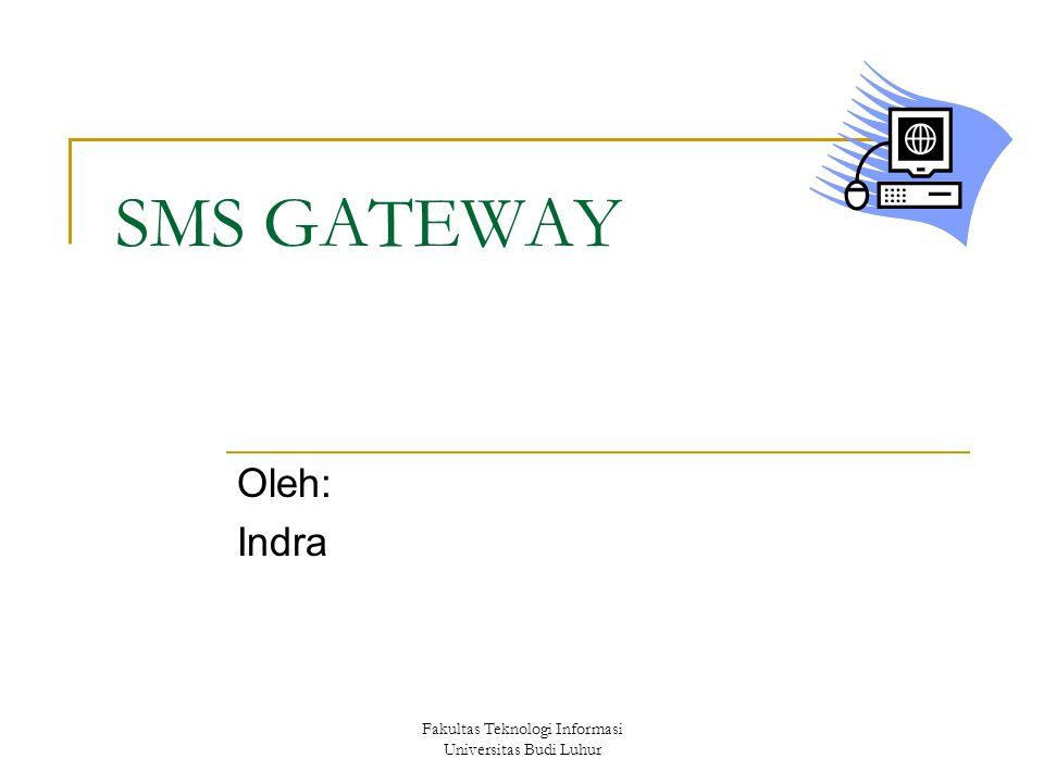 Fakultas Teknologi Informasi Universitas Budi Luhur SMS GATEWAY Oleh: Indra