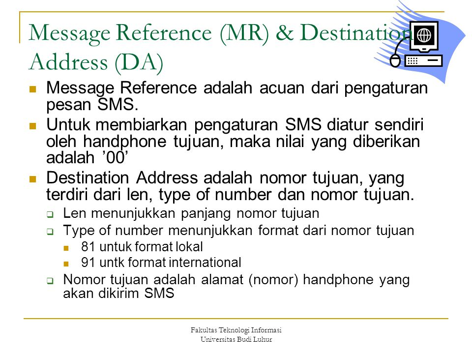 Fakultas Teknologi Informasi Universitas Budi Luhur Message Reference (MR) & Destination Address (DA) Message Reference adalah acuan dari pengaturan pesan SMS.