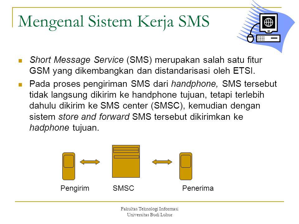 Fakultas Teknologi Informasi Universitas Budi Luhur Mengenal Sistem Kerja SMS Short Message Service (SMS) merupakan salah satu fitur GSM yang dikemban