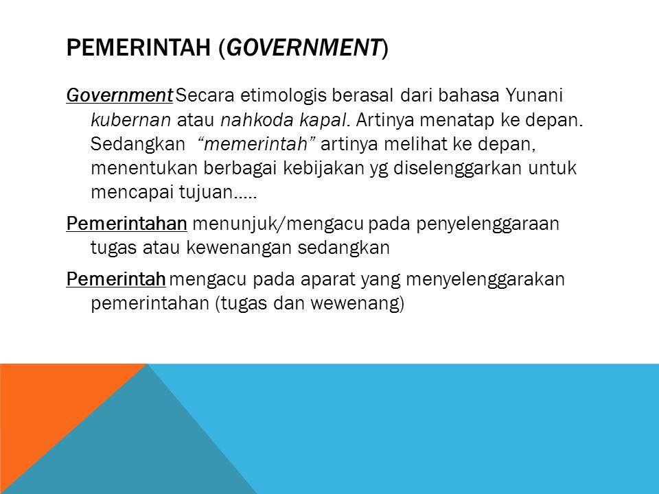 """PEMERINTAH (GOVERNMENT) Government Secara etimologis berasal dari bahasa Yunani kubernan atau nahkoda kapal. Artinya menatap ke depan. Sedangkan """"meme"""