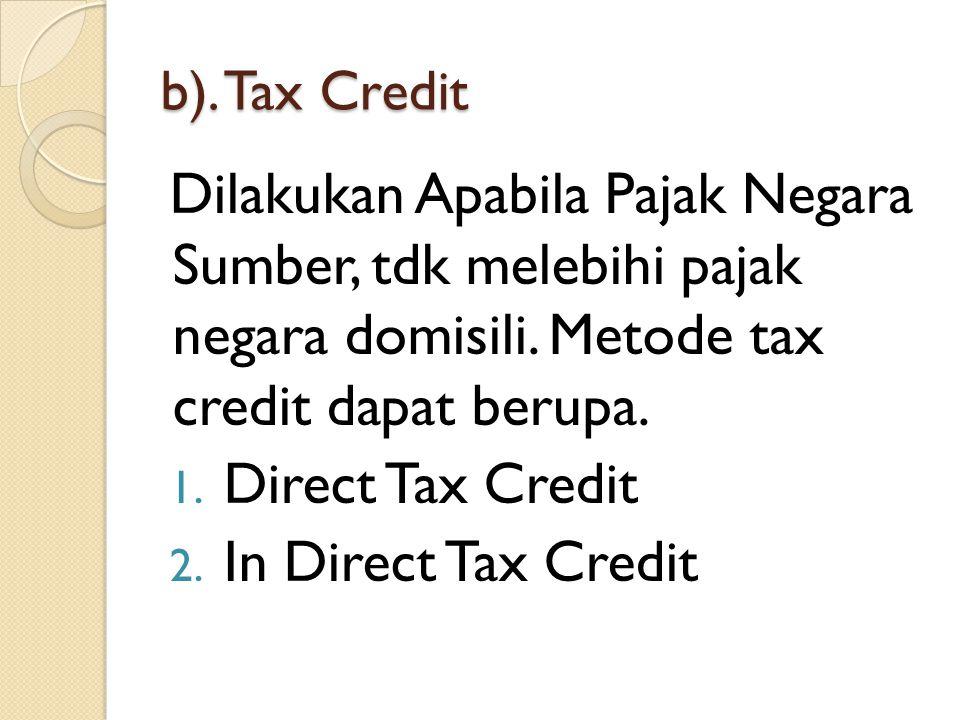 b). Tax Credit Dilakukan Apabila Pajak Negara Sumber, tdk melebihi pajak negara domisili. Metode tax credit dapat berupa. 1. Direct Tax Credit 2. In D