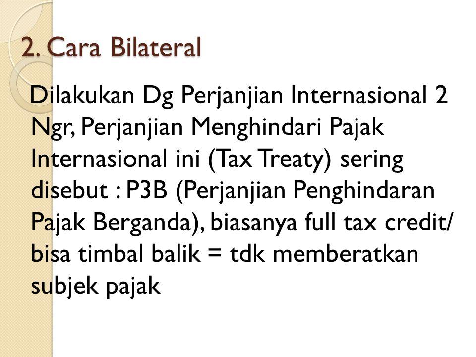 2. Cara Bilateral Dilakukan Dg Perjanjian Internasional 2 Ngr, Perjanjian Menghindari Pajak Internasional ini (Tax Treaty) sering disebut : P3B (Perja