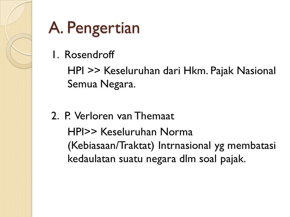 A. Pengertian 1. Rosendroff HPI >> Keseluruhan dari Hkm. Pajak Nasional Semua Negara. 2. P. Verloren van Themaat HPI>> Keseluruhan Norma (Kebiasaan/Tr