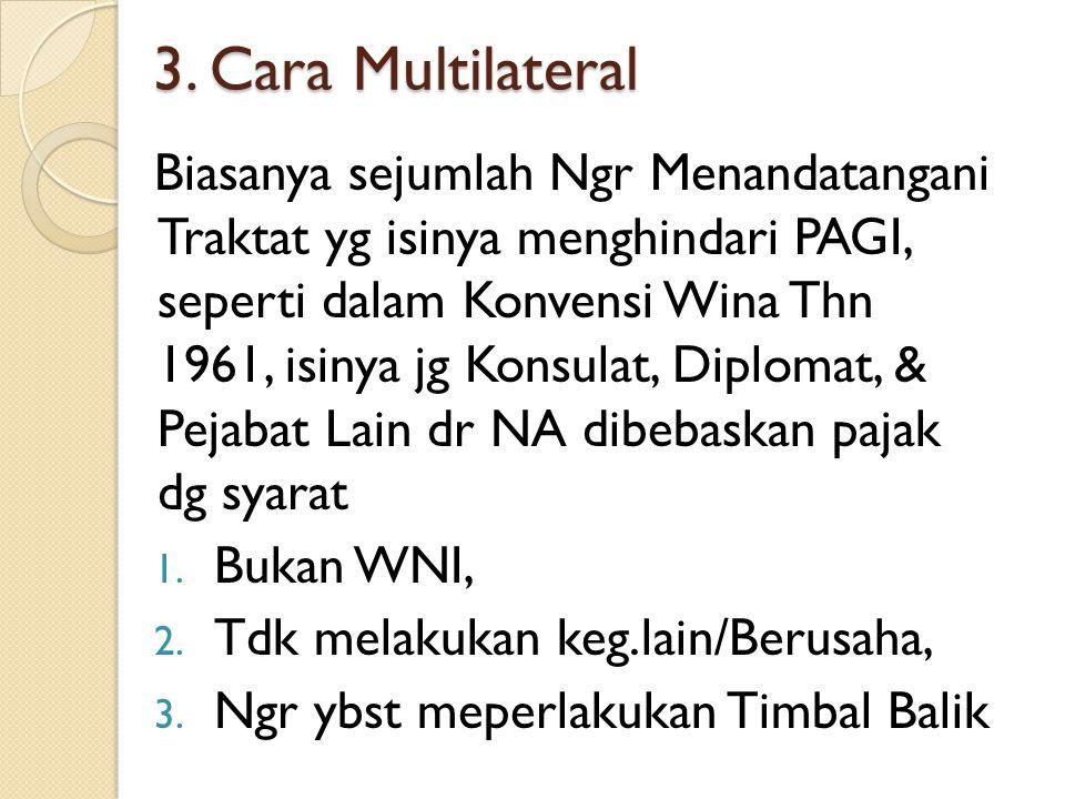 3. Cara Multilateral Biasanya sejumlah Ngr Menandatangani Traktat yg isinya menghindari PAGI, seperti dalam Konvensi Wina Thn 1961, isinya jg Konsulat