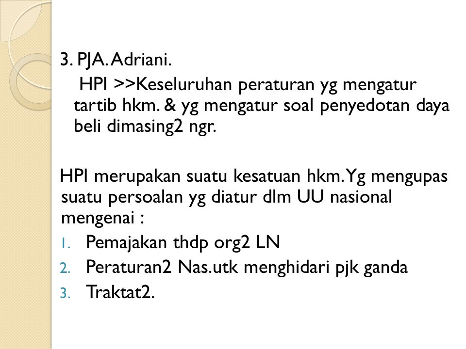 3. PJA. Adriani. HPI >>Keseluruhan peraturan yg mengatur tartib hkm. & yg mengatur soal penyedotan daya beli dimasing2 ngr. HPI merupakan suatu kesatu