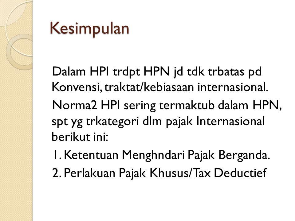 Kesimpulan Dalam HPI trdpt HPN jd tdk trbatas pd Konvensi, traktat/kebiasaan internasional. Norma2 HPI sering termaktub dalam HPN, spt yg trkategori d