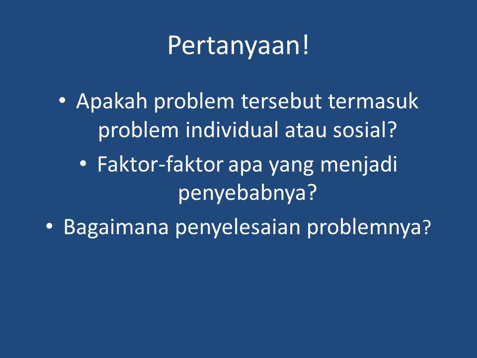 Pertanyaan.Apakah problem tersebut termasuk problem individual atau sosial.