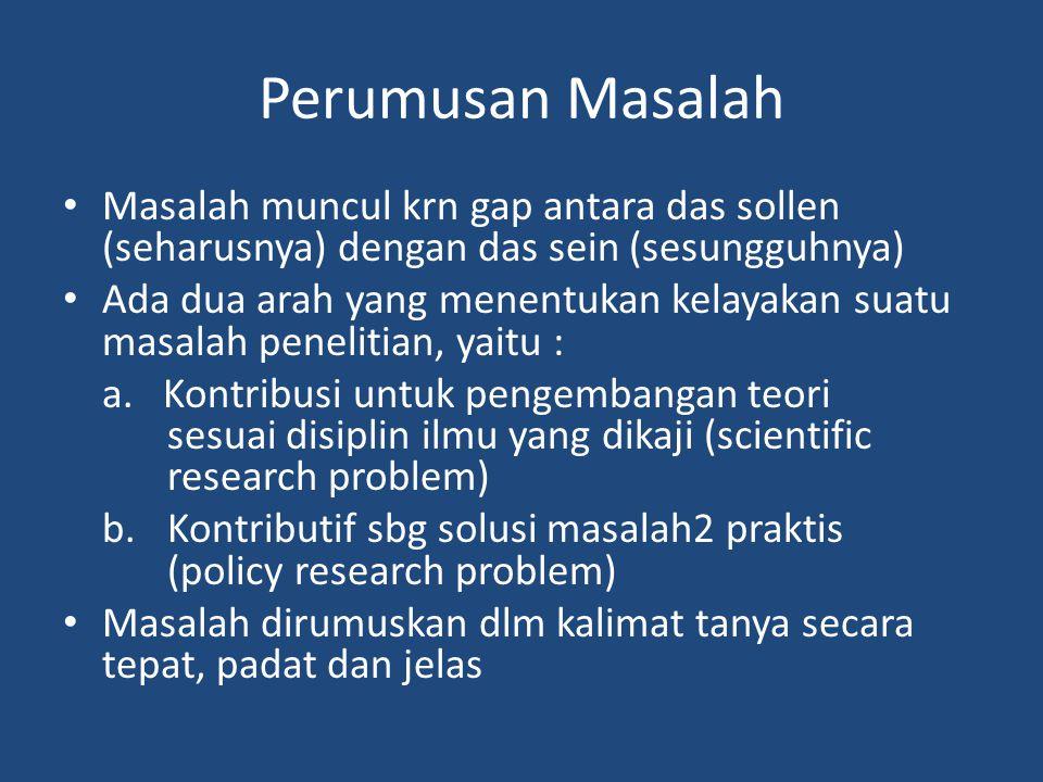 Perumusan Masalah Masalah muncul krn gap antara das sollen (seharusnya) dengan das sein (sesungguhnya) Ada dua arah yang menentukan kelayakan suatu masalah penelitian, yaitu : a.