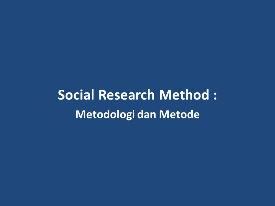 Social Research Method : Metodologi dan Metode