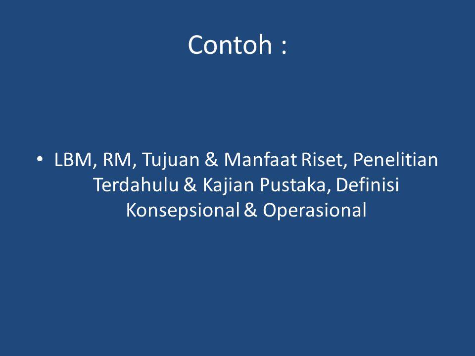 Contoh : LBM, RM, Tujuan & Manfaat Riset, Penelitian Terdahulu & Kajian Pustaka, Definisi Konsepsional & Operasional