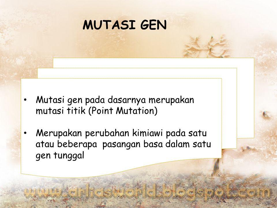 MUTASI GEN Mutasi gen pada dasarnya merupakan mutasi titik (Point Mutation) Merupakan perubahan kimiawi pada satu atau beberapa pasangan basa dalam satu gen tunggal