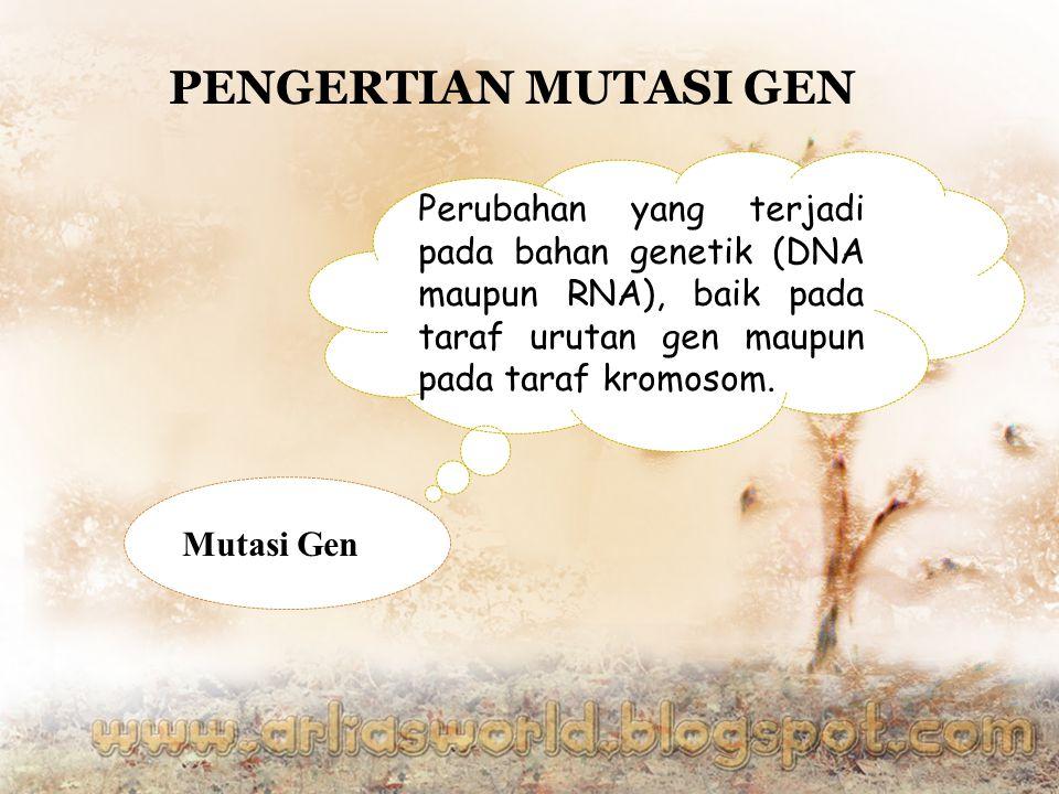 PENGERTIAN MUTASI GEN Perubahan yang terjadi pada bahan genetik (DNA maupun RNA), baik pada taraf urutan gen maupun pada taraf kromosom. Mutasi Gen