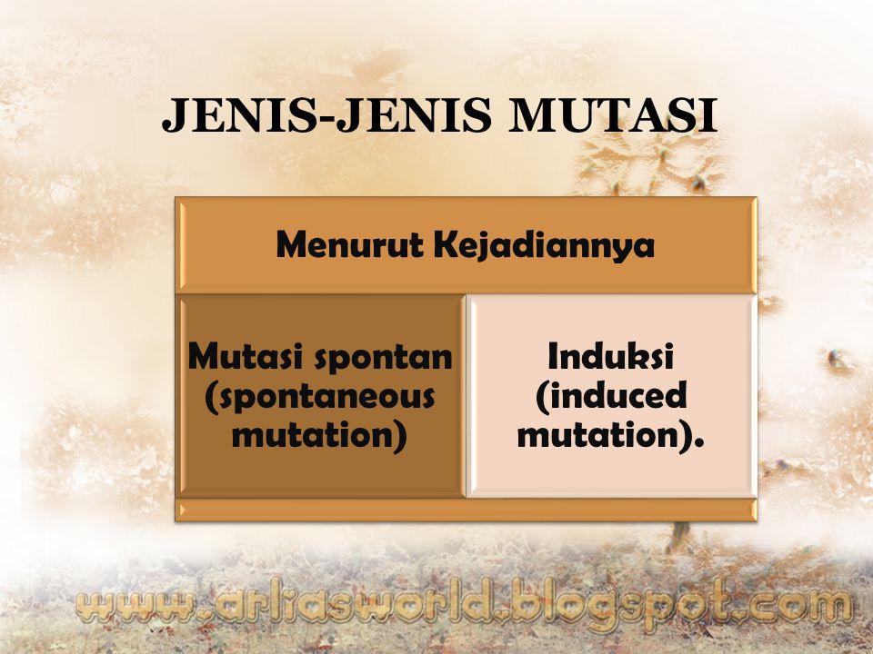Menurut Kejadiannya Mutasi spontan (spontaneous mutation) Induksi (induced mutation). JENIS-JENIS MUTASI
