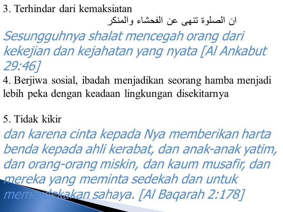 3. Terhindar dari kemaksiatan ان الصلوة تنهى عن الفحشاء والمنكر Sesungguhnya shalat mencegah orang dari kekejian dan kejahatan yang nyata [Al Ankabut