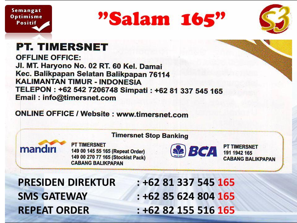 Salam 165 PRESIDEN DIREKTUR : +62 81 337 545 165 SMS GATEWAY : +62 85 624 804 165 REPEAT ORDER : +62 82 155 516 165