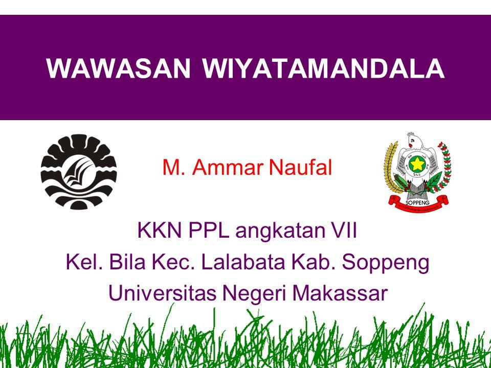 WAWASAN WIYATAMANDALA M. Ammar Naufal KKN PPL angkatan VII Kel. Bila Kec. Lalabata Kab. Soppeng Universitas Negeri Makassar