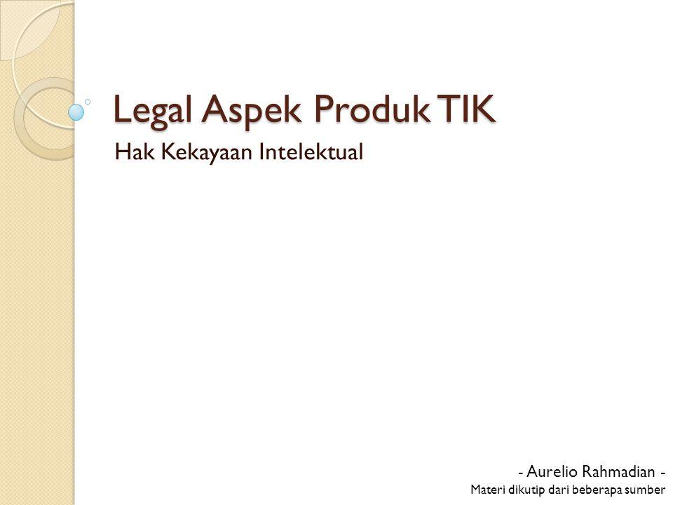 Legal Aspek Produk TIK Hak Kekayaan Intelektual - Aurelio Rahmadian - Materi dikutip dari beberapa sumber