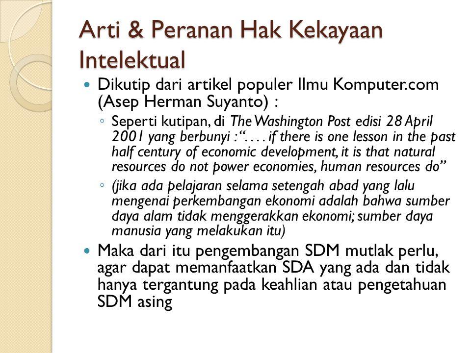 Arti & Peranan Hak Kekayaan Intelektual Dikutip dari artikel populer Ilmu Komputer.com (Asep Herman Suyanto) : ◦ Seperti kutipan, di The Washington Po