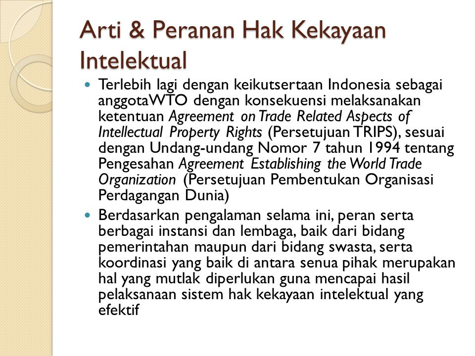 Arti & Peranan Hak Kekayaan Intelektual Terlebih lagi dengan keikutsertaan Indonesia sebagai anggotaWTO dengan konsekuensi melaksanakan ketentuan Agre