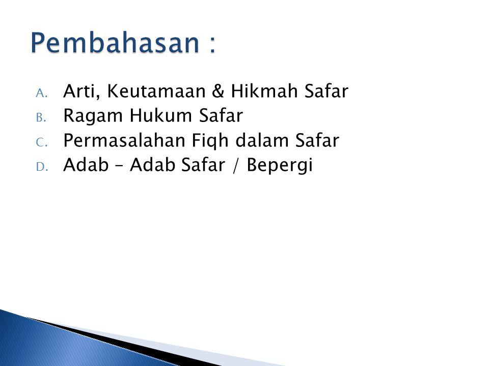 A.Arti, Keutamaan & Hikmah Safar B. Ragam Hukum Safar C.