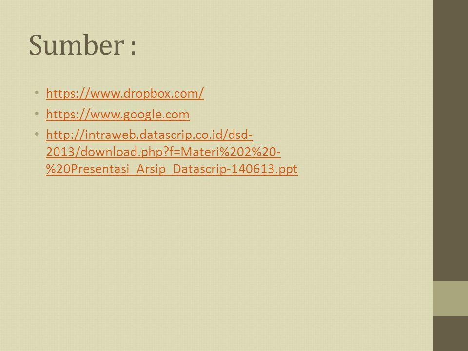 Sumber : https://www.dropbox.com/ https://www.google.com http://intraweb.datascrip.co.id/dsd- 2013/download.php?f=Materi%202%20- %20Presentasi_Arsip_D