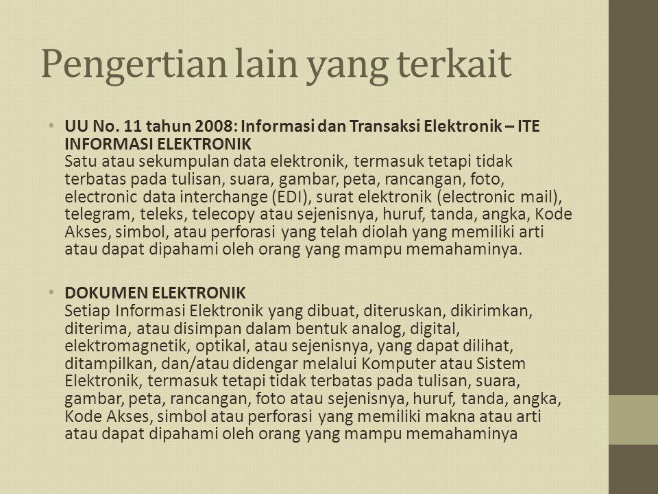 Pengertian lain yang terkait UU No. 11 tahun 2008: Informasi dan Transaksi Elektronik – ITE INFORMASI ELEKTRONIK Satu atau sekumpulan data elektronik,