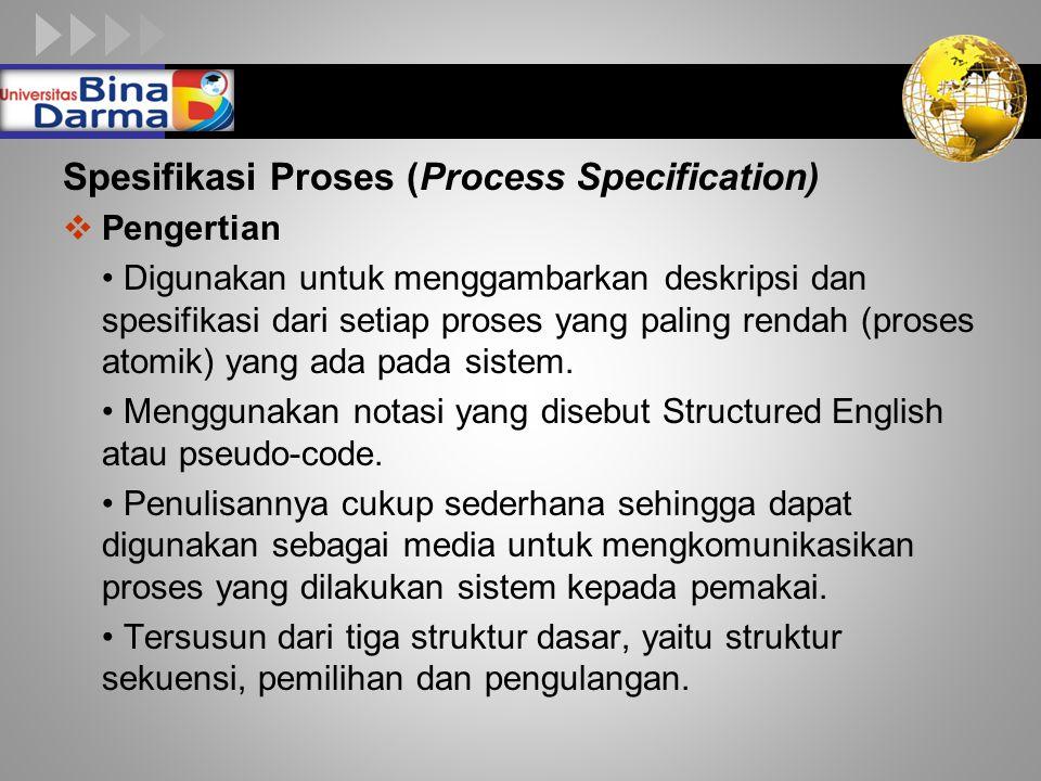 LOGO Spesifikasi Proses (Process Specification)  Pengertian Digunakan untuk menggambarkan deskripsi dan spesifikasi dari setiap proses yang paling re