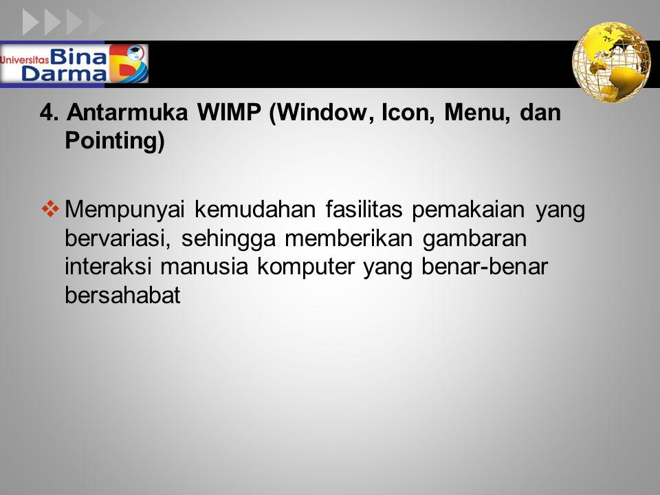 LOGO 4. Antarmuka WIMP (Window, Icon, Menu, dan Pointing)  Mempunyai kemudahan fasilitas pemakaian yang bervariasi, sehingga memberikan gambaran inte