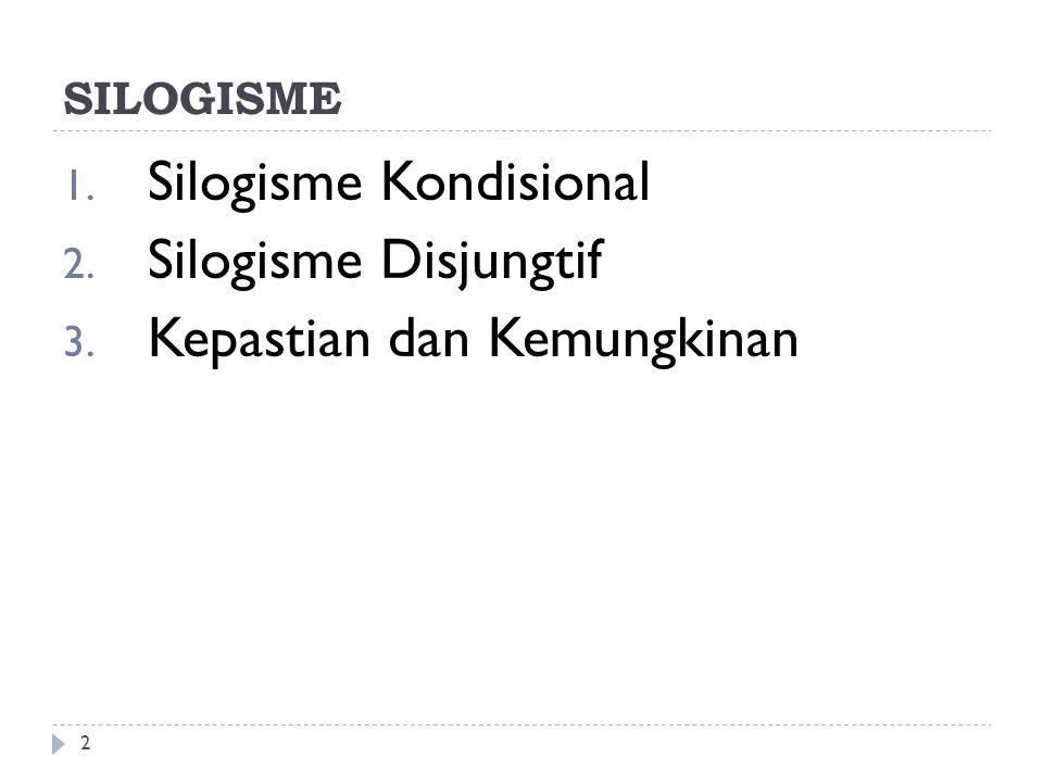 SILOGISMA KONDISIONAL Silogisma kondisional adalah argumen yang premis pertamanya berupa proposisi kondisional, sedangkan premis keduanya adalah proposisi kategoris yang menetapkan atau mengingkari term anteseden atau term konsekuen dari premis mayornya.
