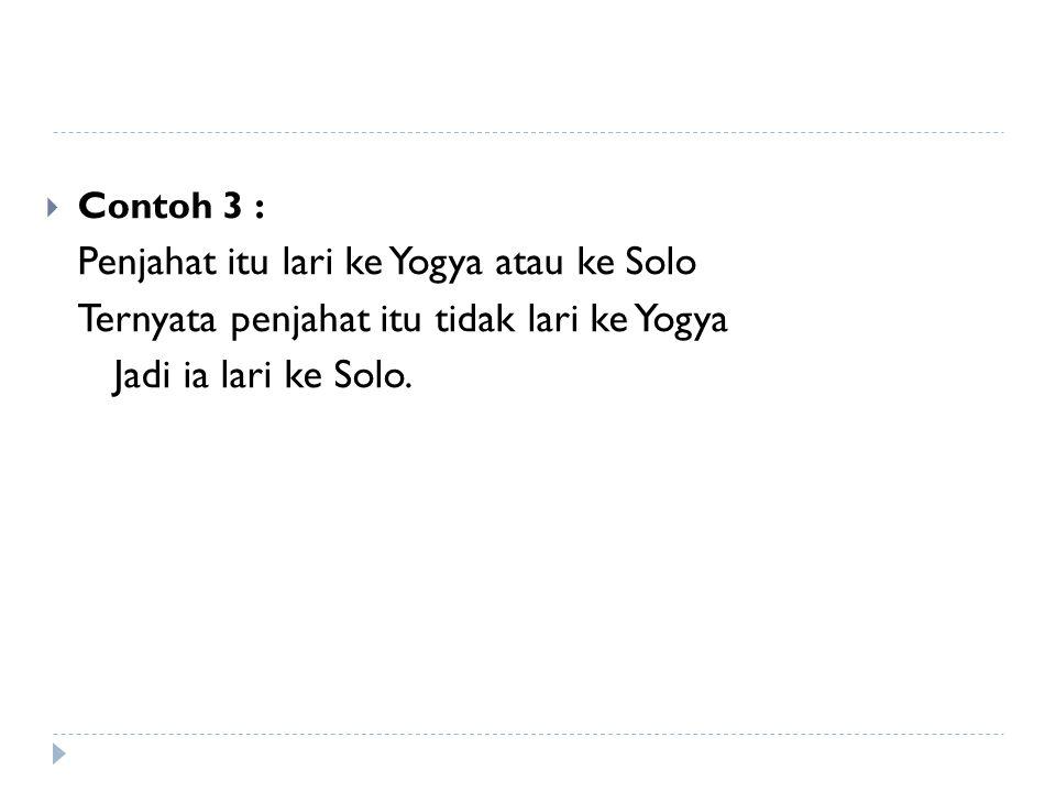  Contoh 3 : Penjahat itu lari ke Yogya atau ke Solo Ternyata penjahat itu tidak lari ke Yogya Jadi ia lari ke Solo.