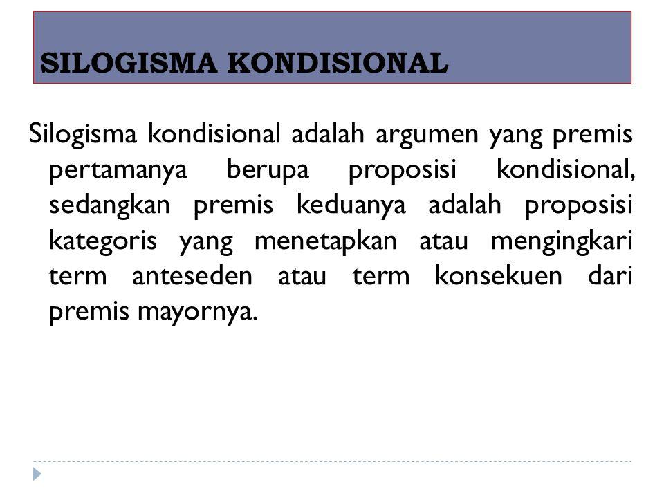 1.Silogisme kondisional yang premis keduanya mengakui bagian anteseden.