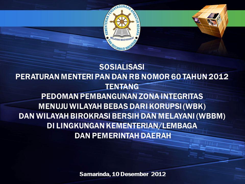 SOSIALISASI PERATURAN MENTERI PAN DAN RB NOMOR 60 TAHUN 2012 TENTANG PEDOMAN PEMBANGUNAN ZONA INTEGRITAS MENUJU WILAYAH BEBAS DARI KORUPSI (WBK) DAN W