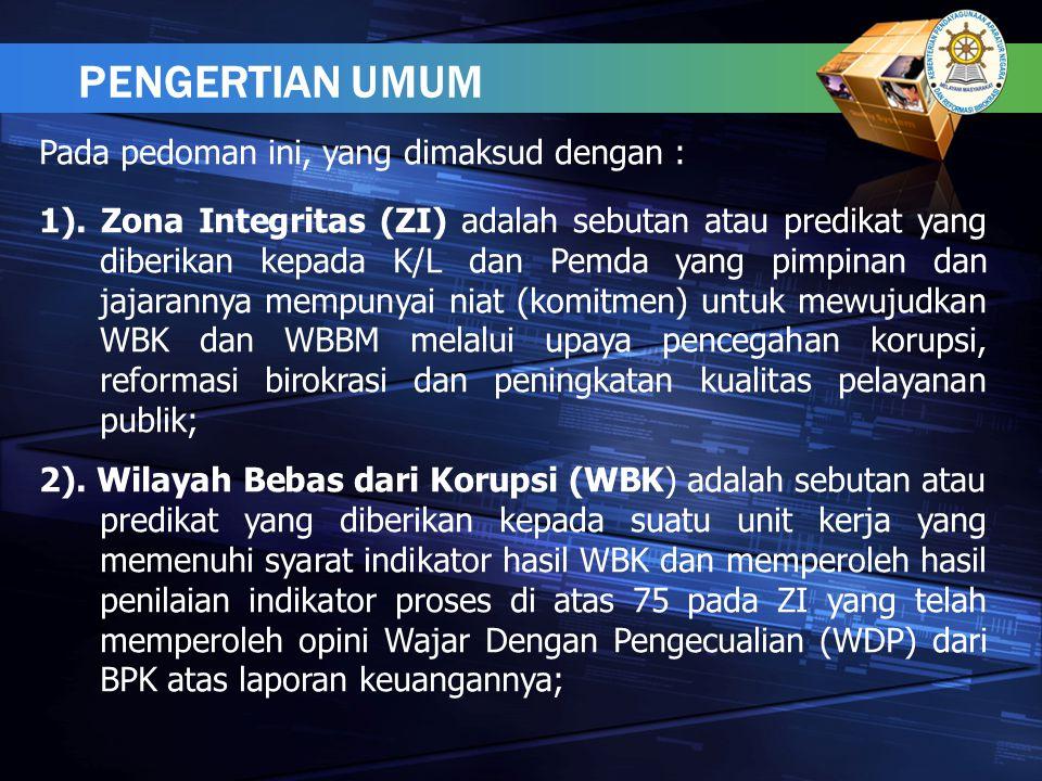 3)Wilayah Birokrasi Bersih dan Melayani (WBBM) adalah sebutan atau predikat yang diberikan kepada suatu unit kerja yang memenuhi syarat indikator hasil WBBM dan memperoleh hasil penilaian indikator proses di atas 75 pada ZI yang telah memperoleh opini Wajar Dengan Pengecualian (WDP) dari BPK atas laporan keuangannya; 4)Unit Kerja adalah Unit/Satuan Kerja di lingkungan K/L dan Pemda serendah-rendahnya Eselon III yang menyelenggarakan fungsi pelayanan kepada masyarakat.