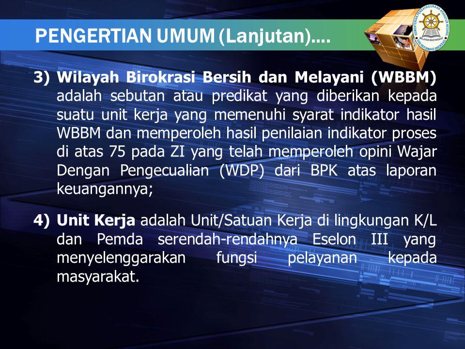 3)Wilayah Birokrasi Bersih dan Melayani (WBBM) adalah sebutan atau predikat yang diberikan kepada suatu unit kerja yang memenuhi syarat indikator hasi