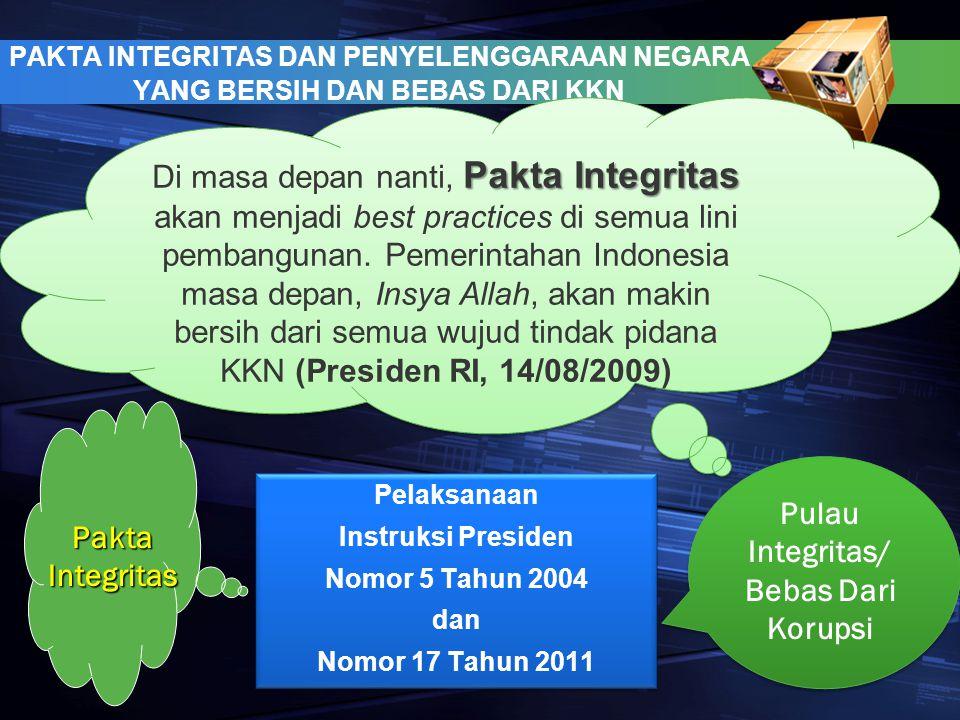 PAKTA INTEGRITAS DAN PENYELENGGARAAN NEGARA YANG BERSIH DAN BEBAS DARI KKN Pelaksanaan Instruksi Presiden Nomor 5 Tahun 2004 dan Nomor 17 Tahun 2011 P