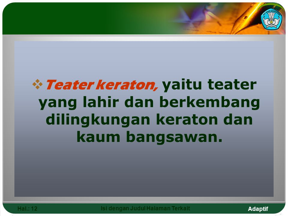 Adaptif Hal.: 12 Isi dengan Judul Halaman Terkait  Teater keraton, yaitu teater yang lahir dan berkembang dilingkungan keraton dan kaum bangsawan.